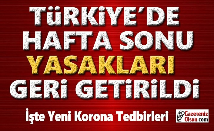 Türkiye'de Hafta Sonu Kısıtlaması Geri Döndü, Korona Salgının'da Yeni Tedbirler
