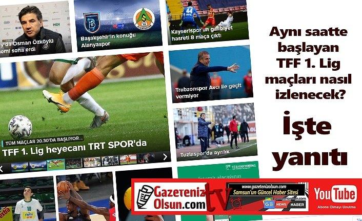 Aynı saatte başlayan TFF 1. Lig maçları nasıl canlı izlenecek?