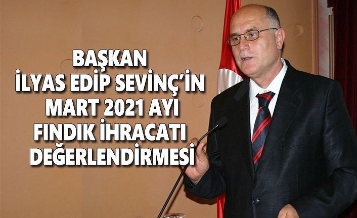 Başkan İlyas Edip Sevinç'in mart 2021 ayı fındık ihracatı değerlendirmesi