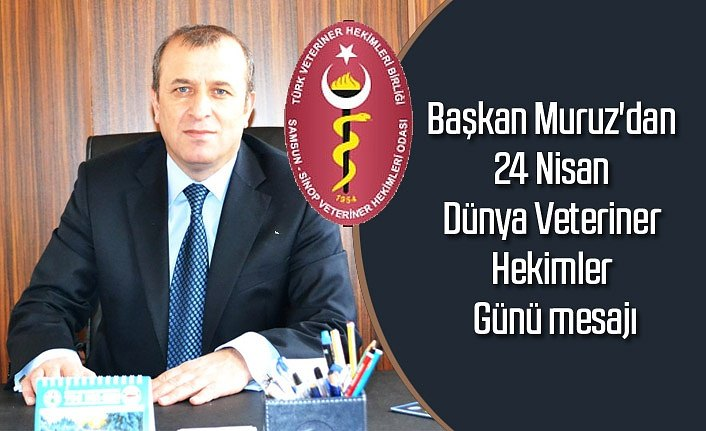 Başkan Muruz'dan 24 Nisan Dünya Veteriner Hekimler Günü mesajı