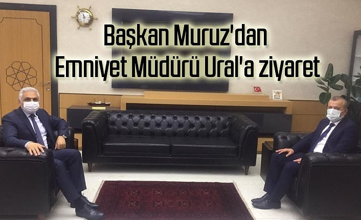 Başkan Muruz'dan Emniyet Müdürü Ural'a ziyaret