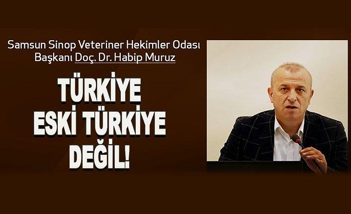 Başkan Muruz: Türkiye o eski Türkiye değildir!