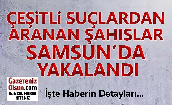 Çeşitli Suçlardan Aranan Şahıslar Samsun'da Yakalandı