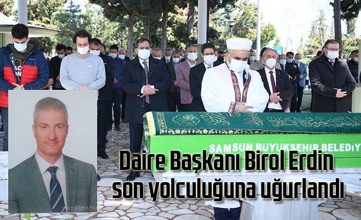 Daire Başkanı Birol Erdin son yolculuğuna uğurlandı