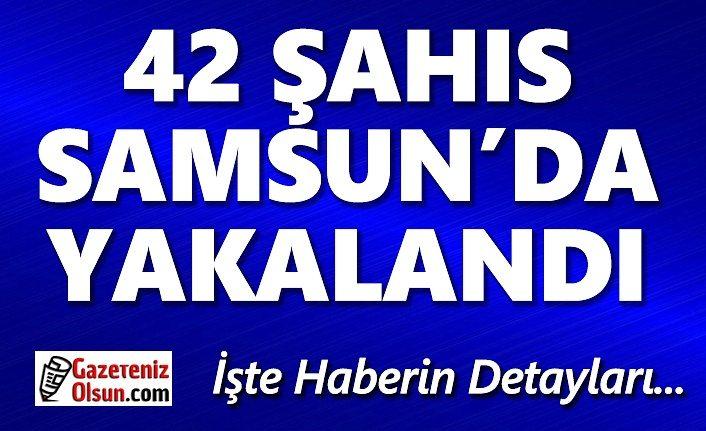 Samsun'da Aranan 42 Şahıs Yakalandı