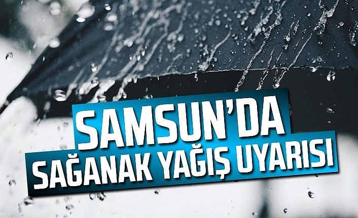 Samsun'da hava bugün sağanak yağışlı