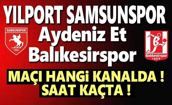 Samsunspor ve Balıkesirspor Maçı Ne Zaman, Hangi Kanalda ,Canlı Yayın Olacak mı?