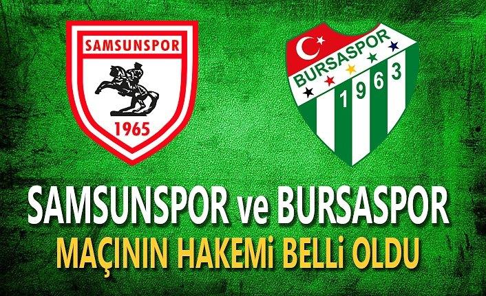 Samsunspor ve Bursaspor Maçının Hakemi Belli Oldu