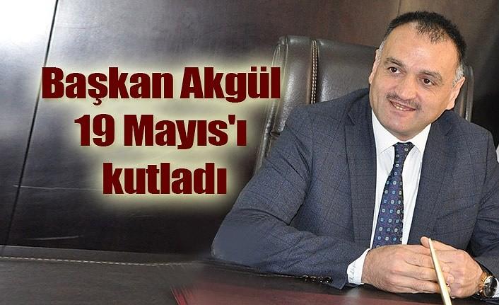 Başkan Akgül 19 Mayıs'ı kutladı