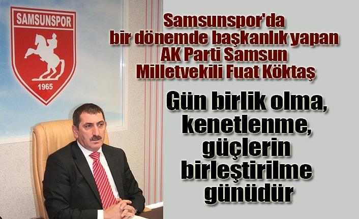 Milletvekili Köktaş'tan Samsunspor Divan Kurulu Başkanı Subaşı'nın açıklamalarına destek