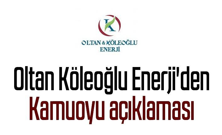 Oltan Köleoğlu Enerji'den kamuoyu açıklaması