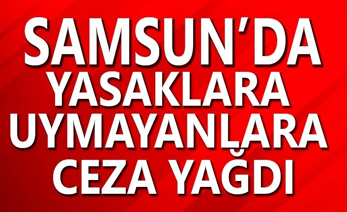 Samsun'da Kuralları İhlal Edenlere Ceza Yağdı
