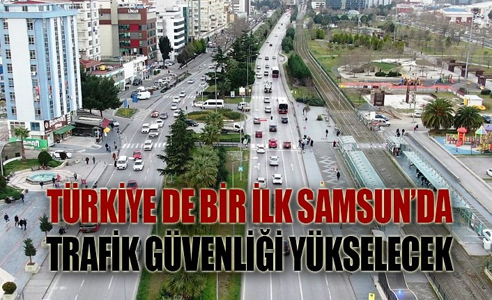 Samsun'da trafikte hız artacak, anlık radar kalkacak