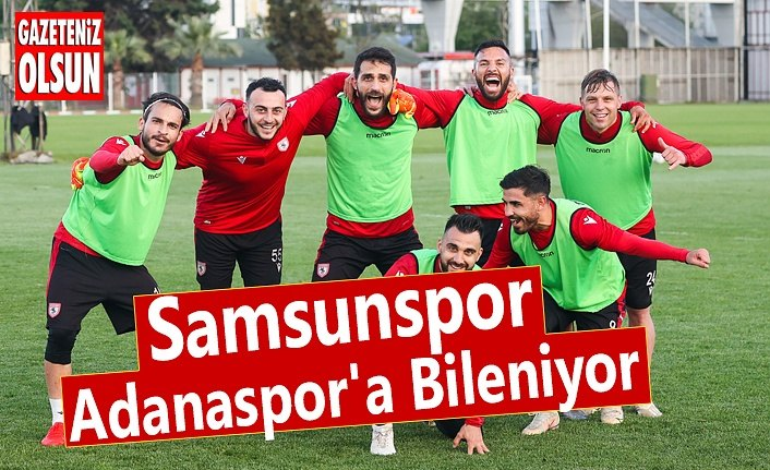 Samsunspor, Adanaspor'a Bileniyor