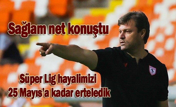Süper Lig hayalimizi 25 Mayıs'a kadar erteledik