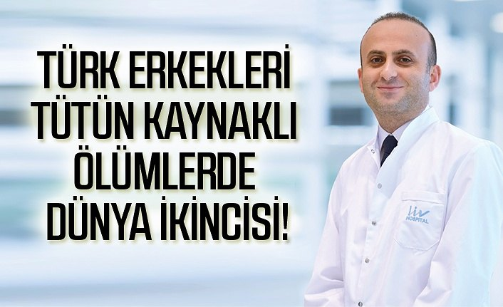 Türk Erkekleri Tütün Kaynaklı Ölümlerde Dünya İkincisi!