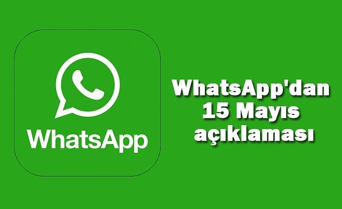 WhatsApp'dan 15 Mayıs açıklaması, WhatsApp kapanacak mı? WhatsApp silinecek mi?