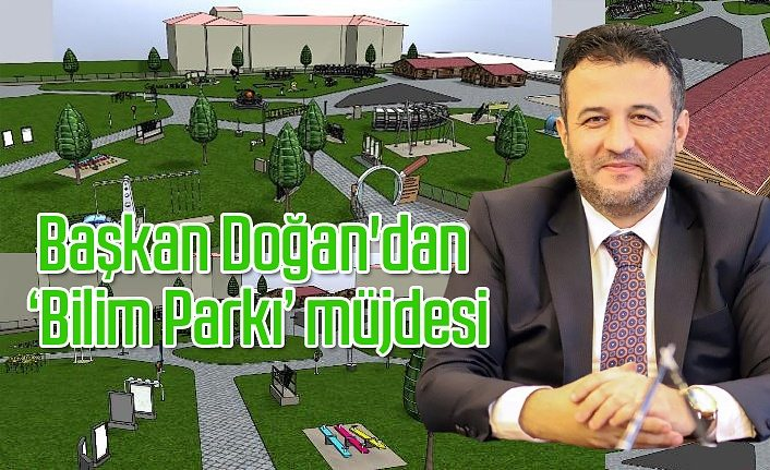 Başkan Doğan'dan Çarşamba'ya 'Bilim Parkı' müjdesi