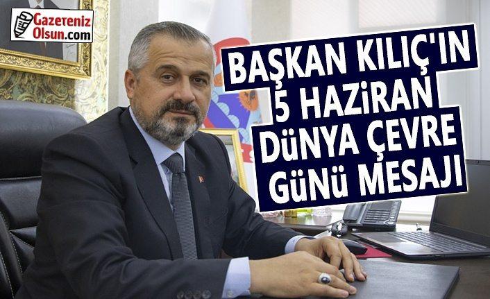 Başkan Kılıç, 5 Mayıs Dünya Çevre Günü nedeniyle bir mesaj yayımladı