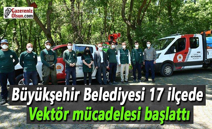 Büyükşehir Belediyesi 17 ilçede vektör mücadelesi başlattı