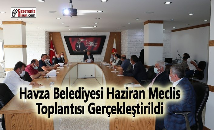 Havza Belediyesi Haziran Meclisi Toplantısı Gerçekleştirildi