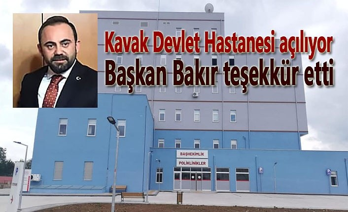 Kavak Devlet Hastanesi açılıyor, Başkan Bakır teşekkür etti