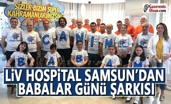 Liv Hospital Samsun'dan Babalar Günü şarkısı