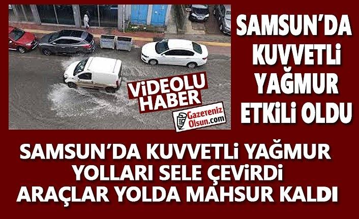 Samsun'da Kuvvetli yağış etkili oldu, Araçlar yolda mahsur kaldı