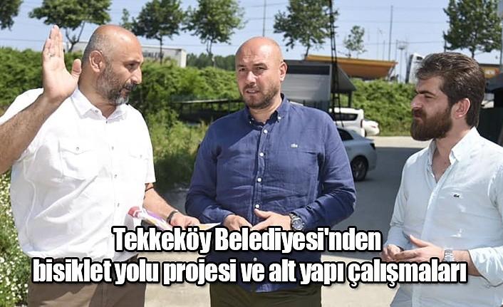 Tekkeköy Belediyesi'nden bisiklet yolu projesi ve alt yapı çalışmaları