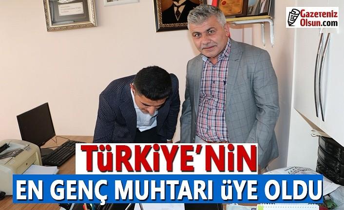 Türkiye'nin en genç muhtarı üye oldu