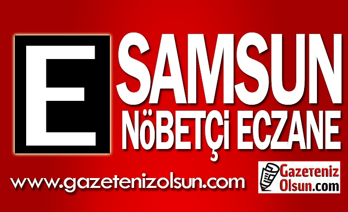 29 Temmuz Samsun Nöbetçi Eczane Listesi