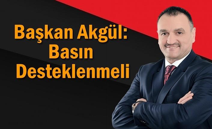 Başkan Akgül: Basın Desteklenmeli