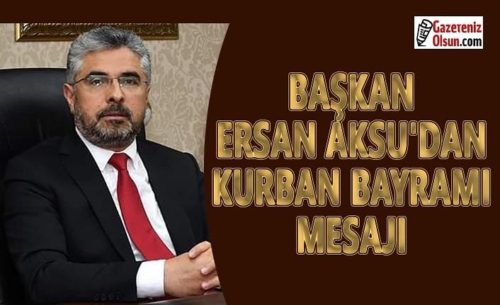 Başkan Aksu'dan Kurban Bayram Mesajı