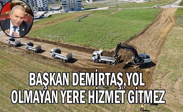 Başkan Demirtaş, yol olmayan yere hizmet gitmez