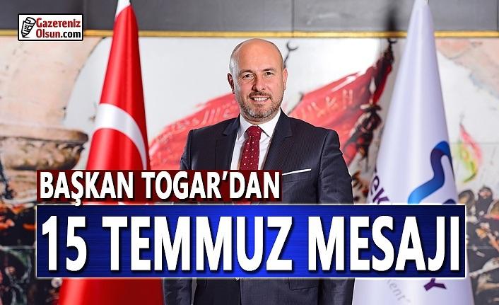 Başkan Togar'dan 15 Temmuz Mesajı