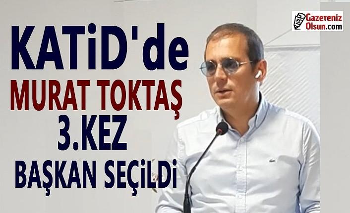 KATİD'de Murat Toktaş 3. Kez Başkan Seçildi