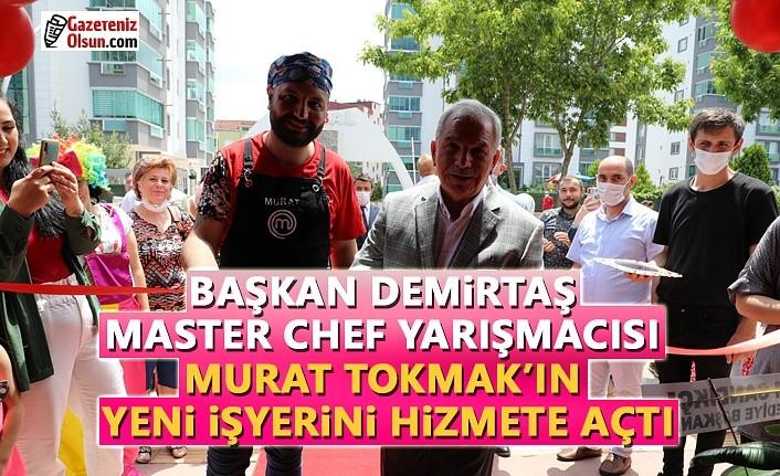 Master Chef Yarışmacısı Murat Tokmak'ın işyerini Başkan Demirtaş Açtı