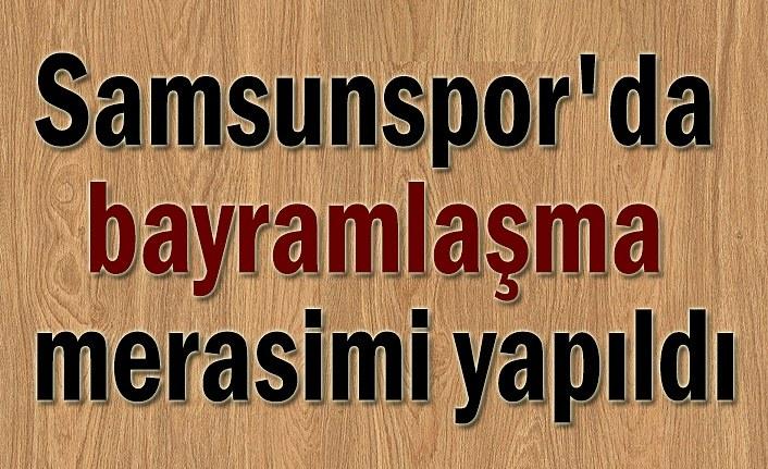 Samsunspor'da bayramlaşma merasimi yapıldı
