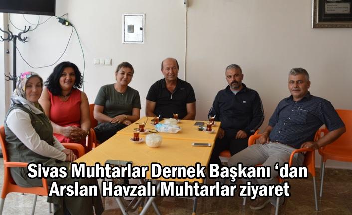 Sivas Muhtarlar Dernek Başkanı 'dan Arslan Havzalı Muhtarlar ziyaret