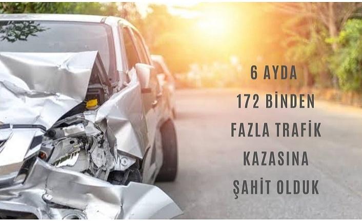 6 ayda 172 binden fazla trafik kazası oldu!