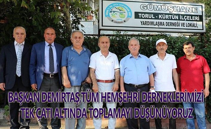 Başkan Demirtaş: Hemşehri derneklerimizi tek çatı altında toplamayı düşünüyoruz