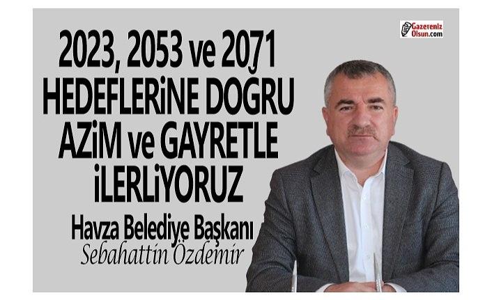 Başkan Özdemir, 2023, 2053 ve 2071 hedeflerine doğru ilerliyoruz