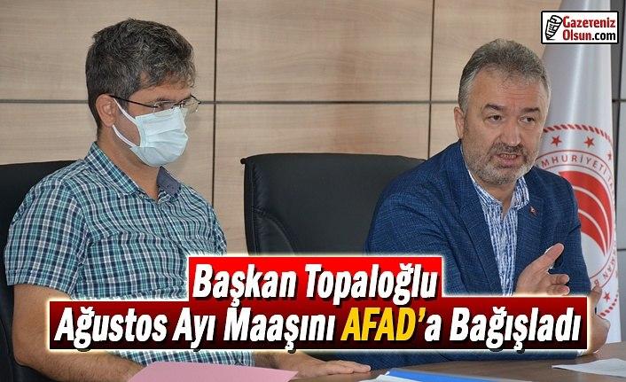 Başkan Topaloğlu Ağustos Ayı Maaşını AFAD'a Bağışladı
