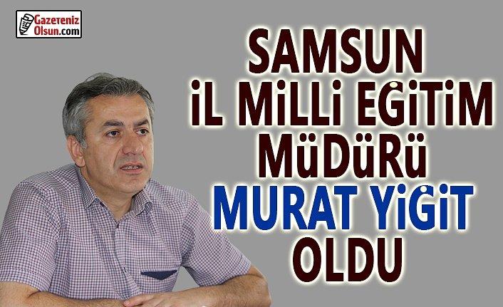 Samsun İl Milli Eğitim Müdürü Murat Yiğit Oldu