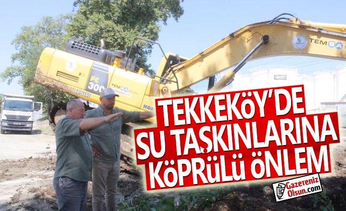 Tekkeköy'de su taşkınlarına köprülü önlem