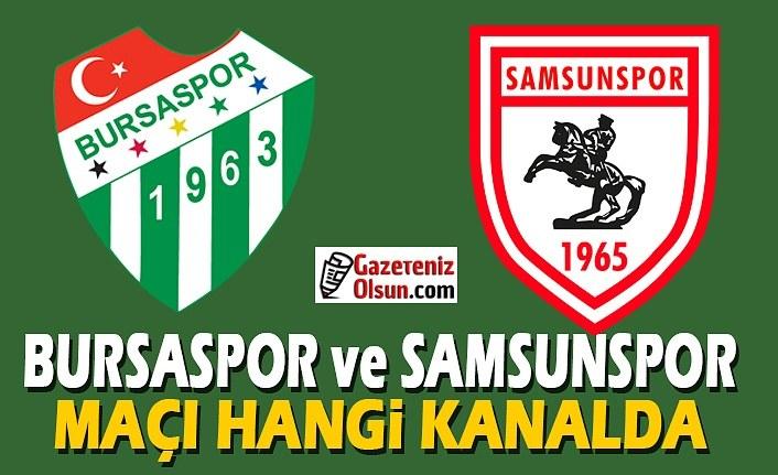 Bursaspor ve Samsunspor Maçı Hangi Kanalda Ne Zaman olacak