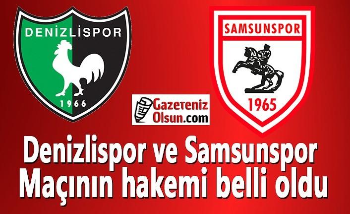 Denizlispor ve Samsunspor maçının hakemi belli oldu