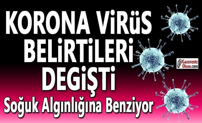 Korona virüs belirtileri değişiklik göstermeye başladı