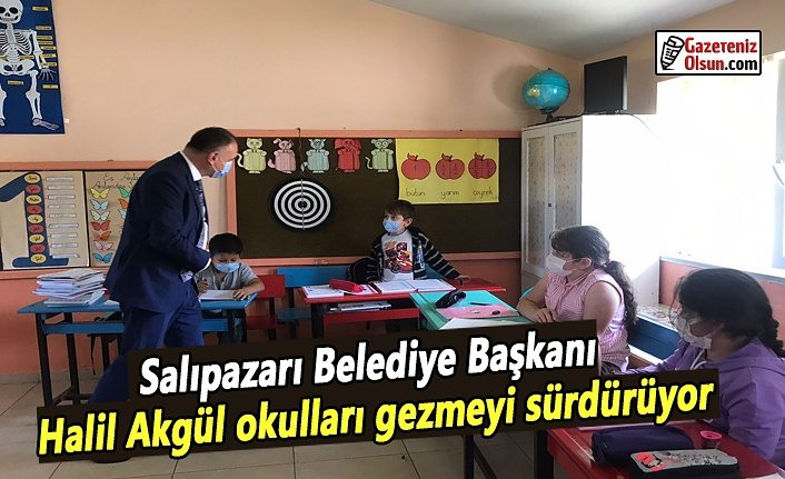 Salıpazarı Belediye Başkanı Halil Akgül okulları gezmeyi sürdürüyor