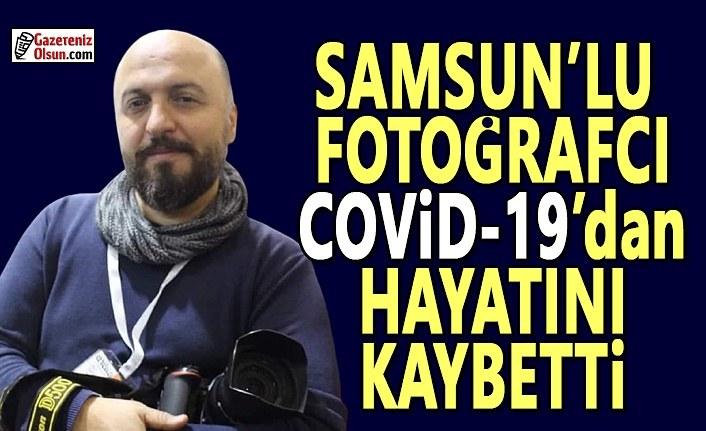 Samsun'lu fotoğrafçı Ali Öztürk, Covid-19'dan hayatını kaybetti